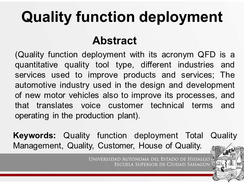 how to correctly use quality functional deployment 1 describe the use of quality function deployment (qfd) can you find examples in which the voice of the customer was not translated properly into technical requirements qfd is a tool for matching customer requirements to technical requirements.