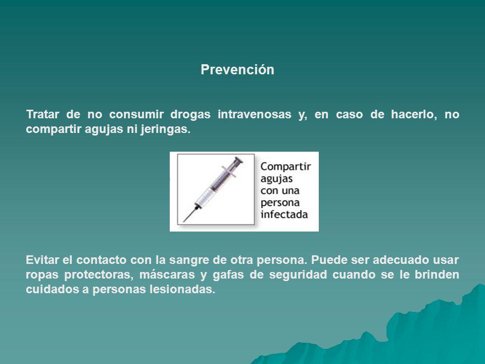 Prevención Tratar de no consumir drogas intravenosas y, en caso de hacerlo, no compartir agujas ni jeringas.
