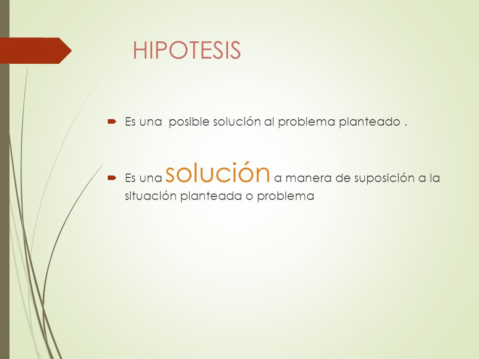 HIPOTESIS Es una posible solución al problema planteado .
