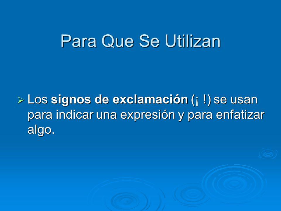Para Que Se Utilizan Los signos de exclamación (¡ !) se usan para indicar una expresión y para enfatizar algo.