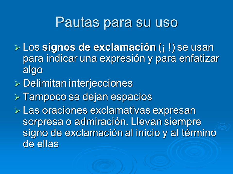 Pautas para su uso Los signos de exclamación (¡ !) se usan para indicar una expresión y para enfatizar algo.