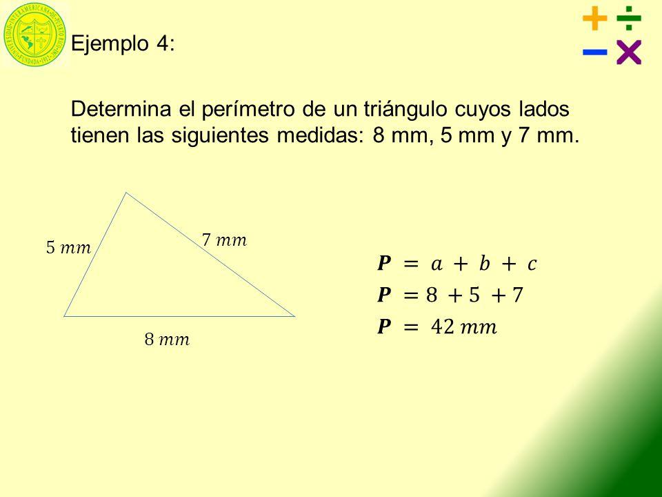 Ejemplo 4: Determina el perímetro de un triángulo cuyos lados tienen las siguientes medidas: 8 mm, 5 mm y 7 mm.
