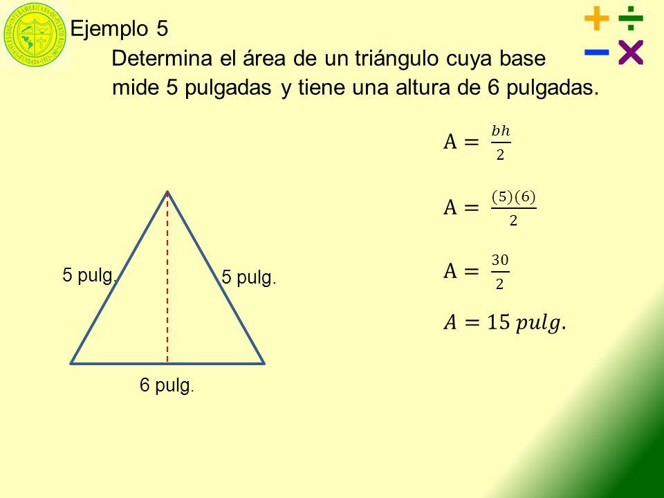 A= 𝑏ℎ 2 Ejemplo 5 Determina el área de un triángulo cuya base
