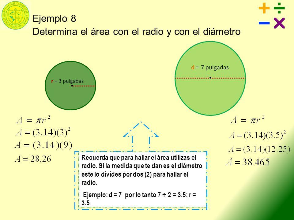 Ejemplo 8 Determina el área con el radio y con el diámetro