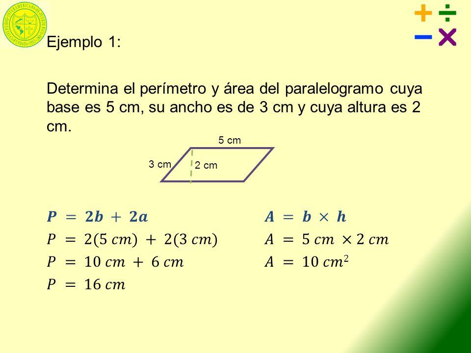 Ejemplo 1: Determina el perímetro y área del paralelogramo cuya base es 5 cm, su ancho es de 3 cm y cuya altura es 2 cm.