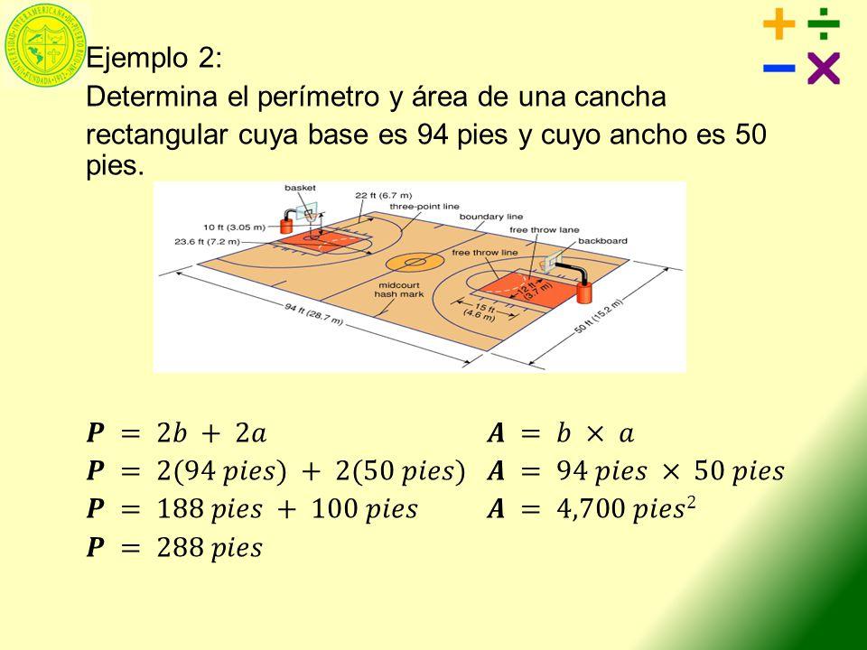 Ejemplo 2: Determina el perímetro y área de una cancha. rectangular cuya base es 94 pies y cuyo ancho es 50 pies.