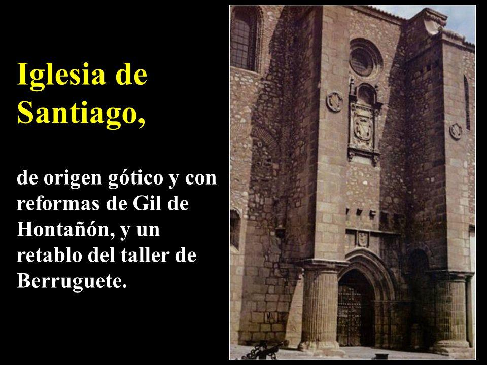 Iglesia de Santiago, de origen gótico y con reformas de Gil de Hontañón, y un retablo del taller de Berruguete.