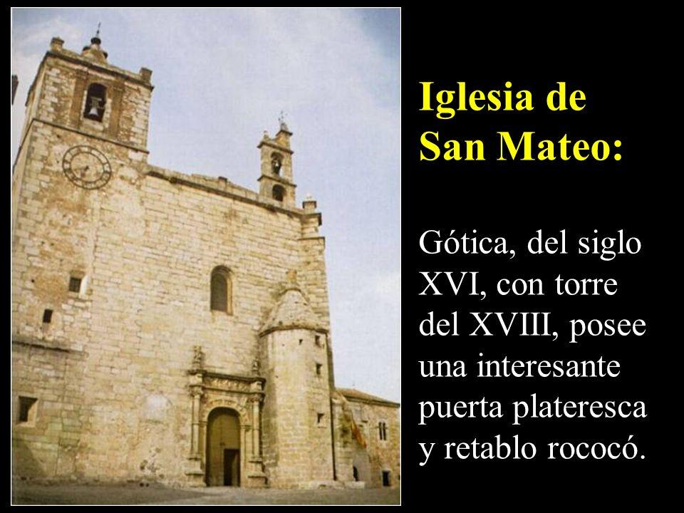 Iglesia de San Mateo: Gótica, del siglo XVI, con torre del XVIII, posee una interesante puerta plateresca y retablo rococó.