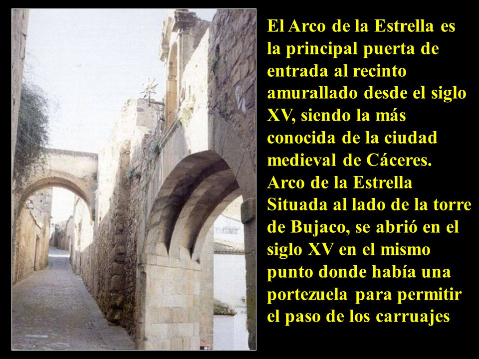 El Arco de la Estrella es la principal puerta de entrada al recinto amurallado desde el siglo XV, siendo la más conocida de la ciudad medieval de Cáceres.