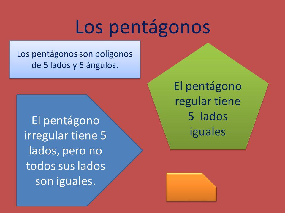 Los pentágonos El pentágono regular tiene 5 lados iguales
