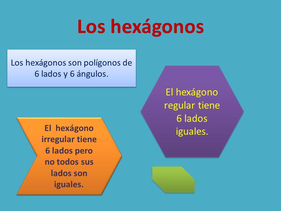 Los hexágonos El hexágono regular tiene 6 lados iguales.