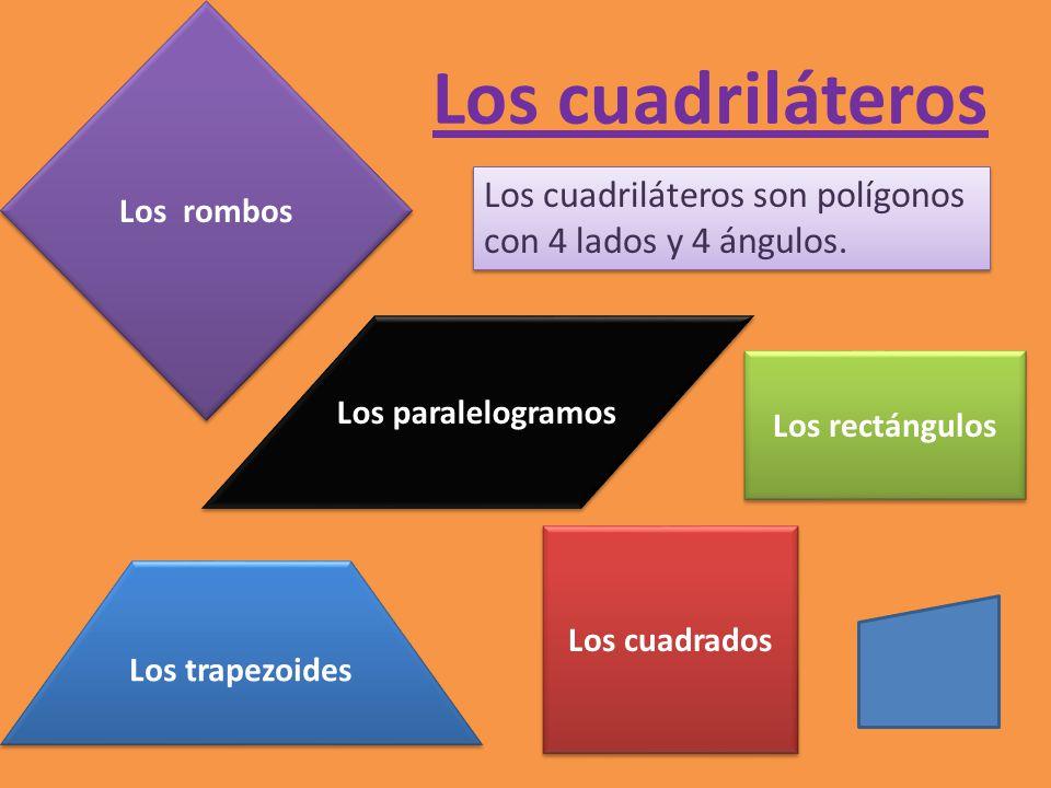 Los rombos Los cuadriláteros. Los cuadriláteros son polígonos con 4 lados y 4 ángulos. Los paralelogramos.