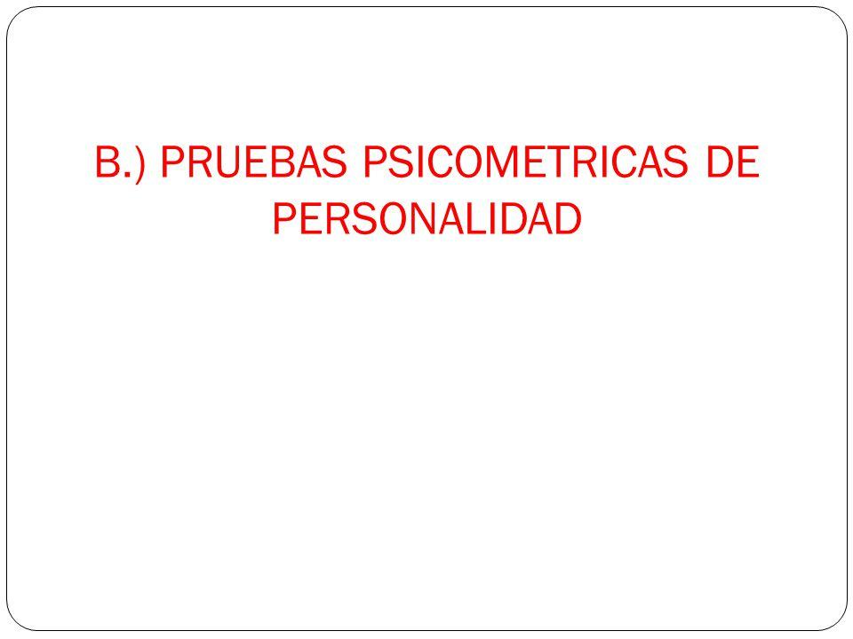 B.) PRUEBAS PSICOMETRICAS DE PERSONALIDAD