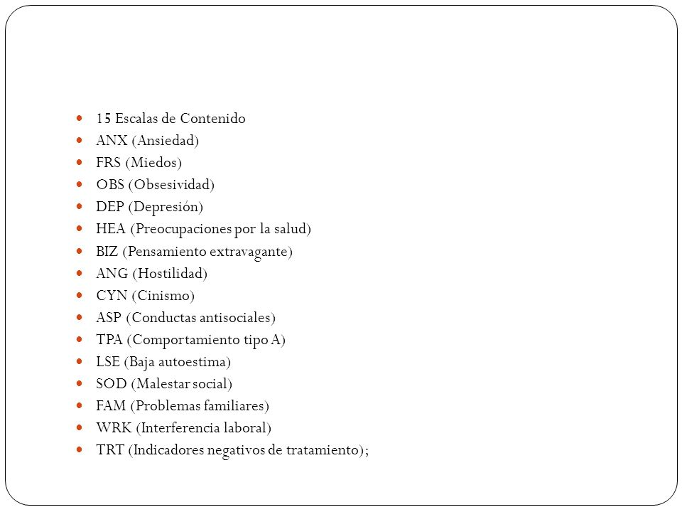15 Escalas de Contenido ANX (Ansiedad) FRS (Miedos) OBS (Obsesividad) DEP (Depresión) HEA (Preocupaciones por la salud)