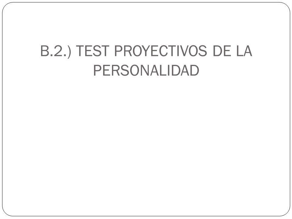 B.2.) TEST PROYECTIVOS DE LA PERSONALIDAD