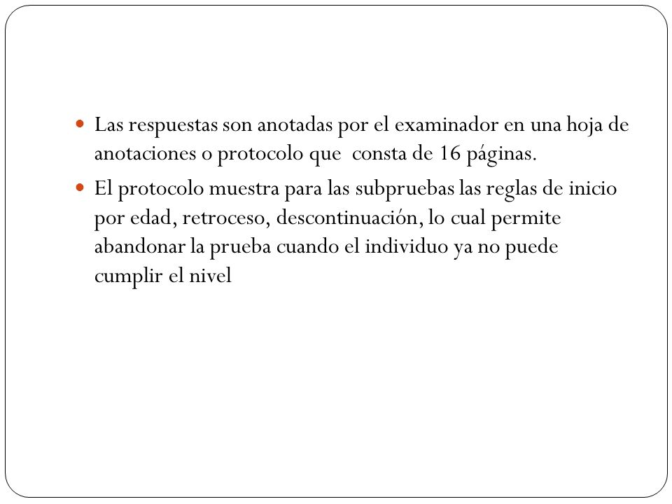 Las respuestas son anotadas por el examinador en una hoja de anotaciones o protocolo que consta de 16 páginas.