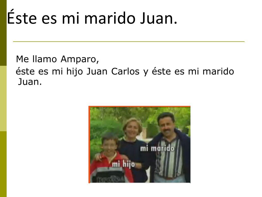 Éste es mi marido Juan. Me llamo Amparo,