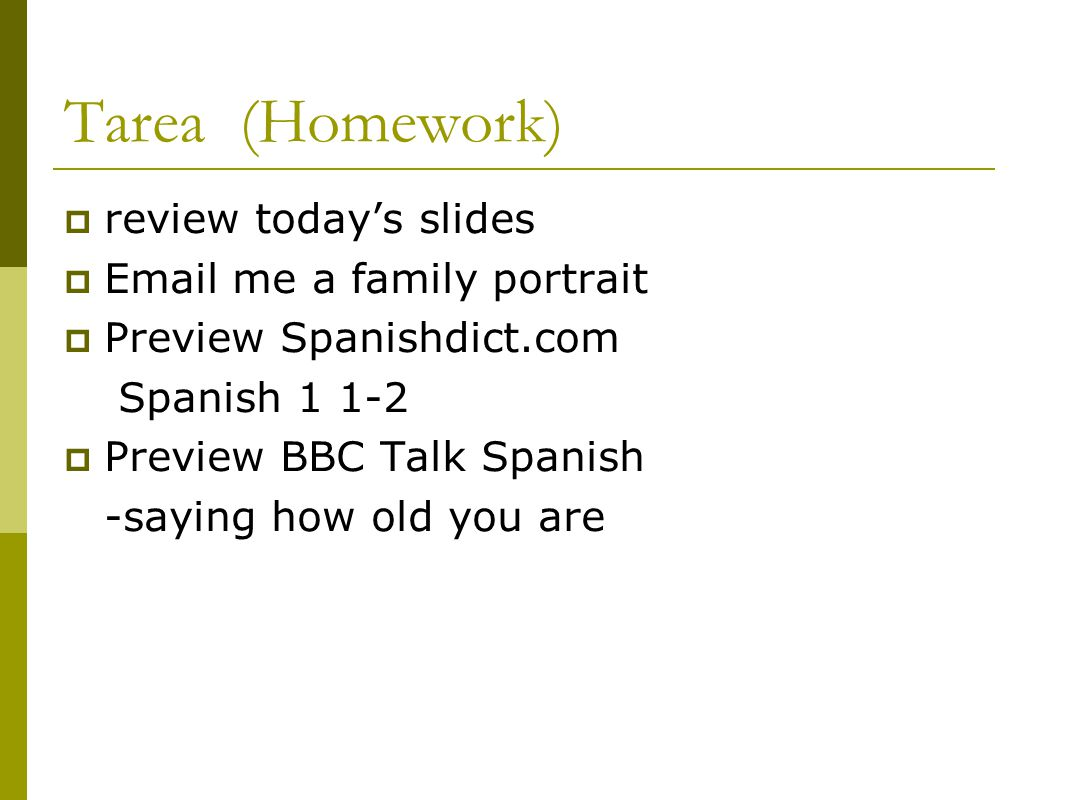 Tarea (Homework) review today's slides Email me a family portrait