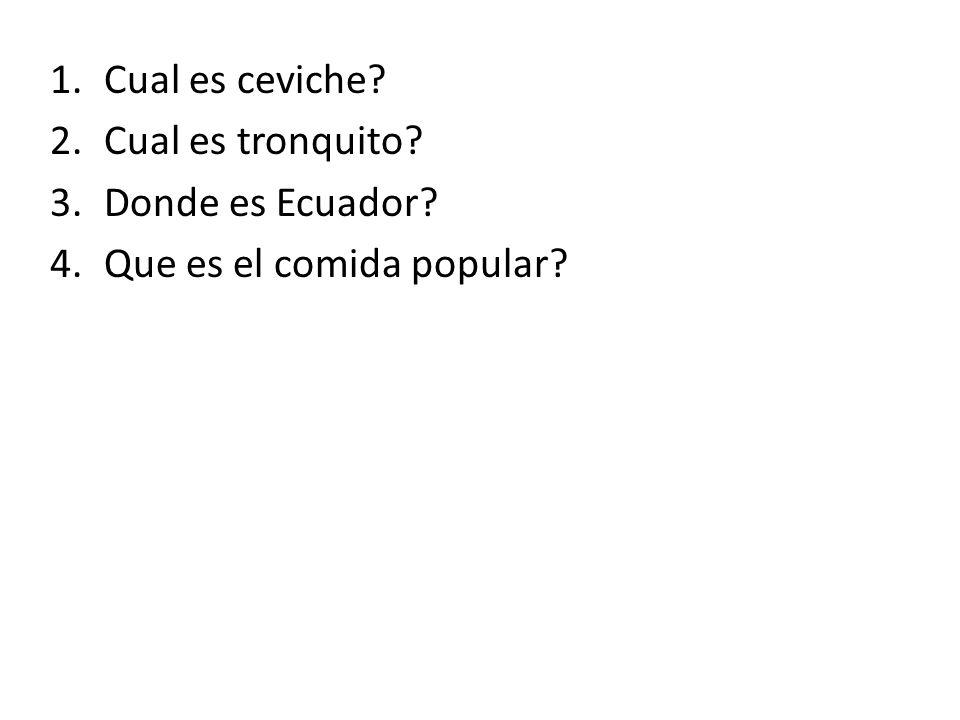 Cual es ceviche Cual es tronquito Donde es Ecuador Que es el comida popular