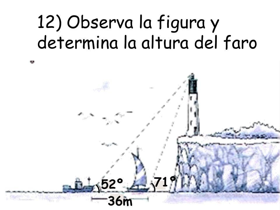 12) Observa la figura y determina la altura del faro