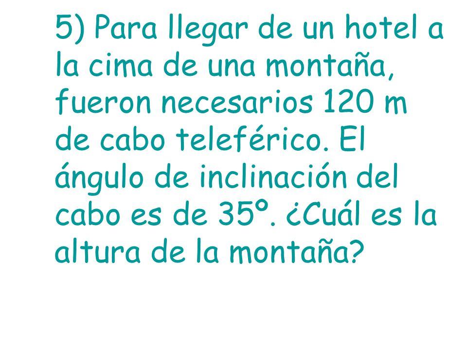 5) Para llegar de un hotel a la cima de una montaña, fueron necesarios 120 m de cabo teleférico.