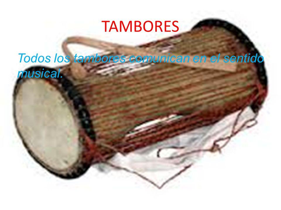 TAMBORES Todos los tambores comunican en el sentido musical.