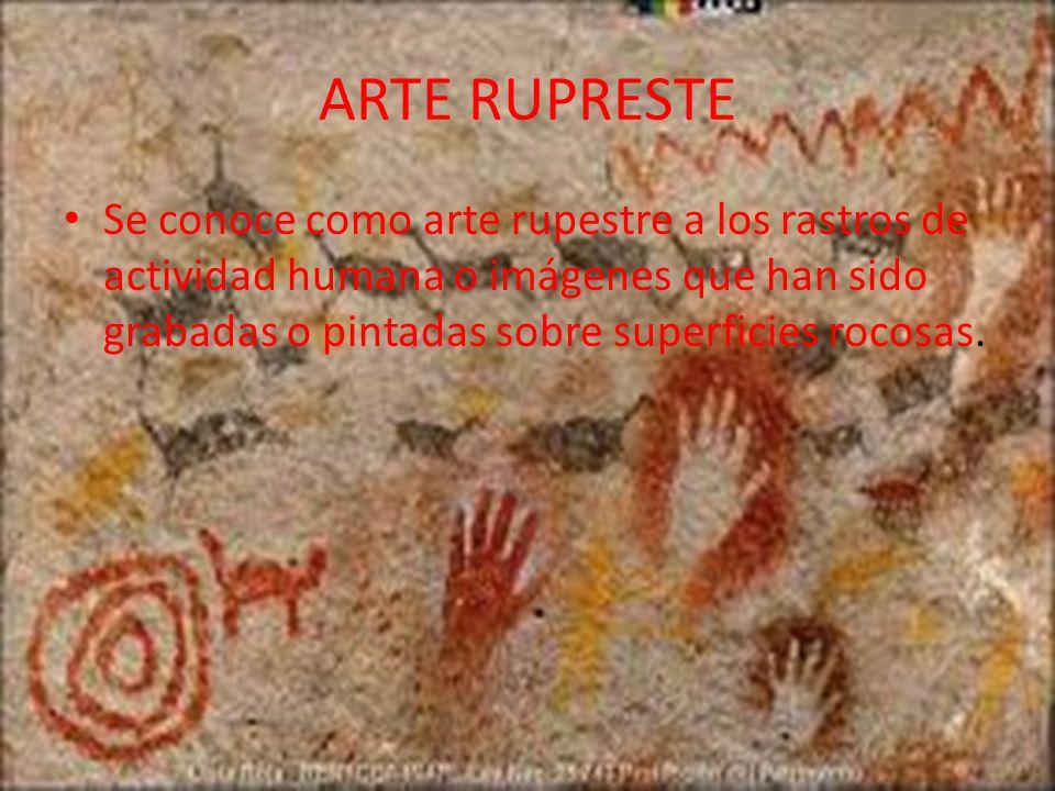ARTE RUPRESTE Se conoce como arte rupestre a los rastros de actividad humana o imágenes que han sido grabadas o pintadas sobre superficies rocosas.