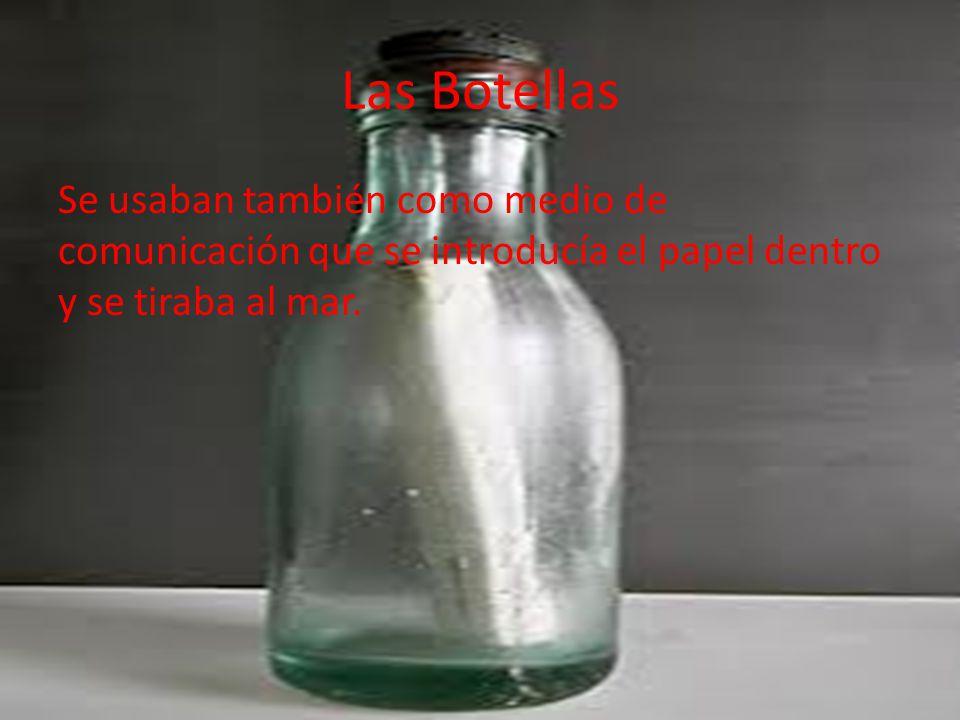 Las Botellas Se usaban también como medio de comunicación que se introducía el papel dentro y se tiraba al mar.
