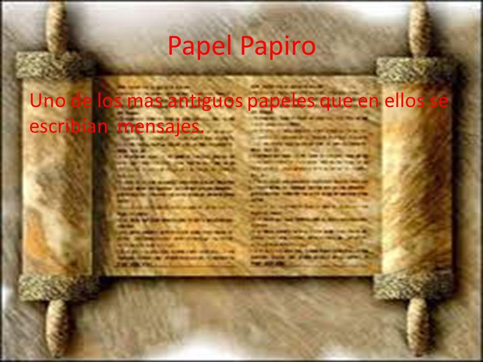 Papel Papiro Uno de los mas antiguos papeles que en ellos se escribían mensajes.