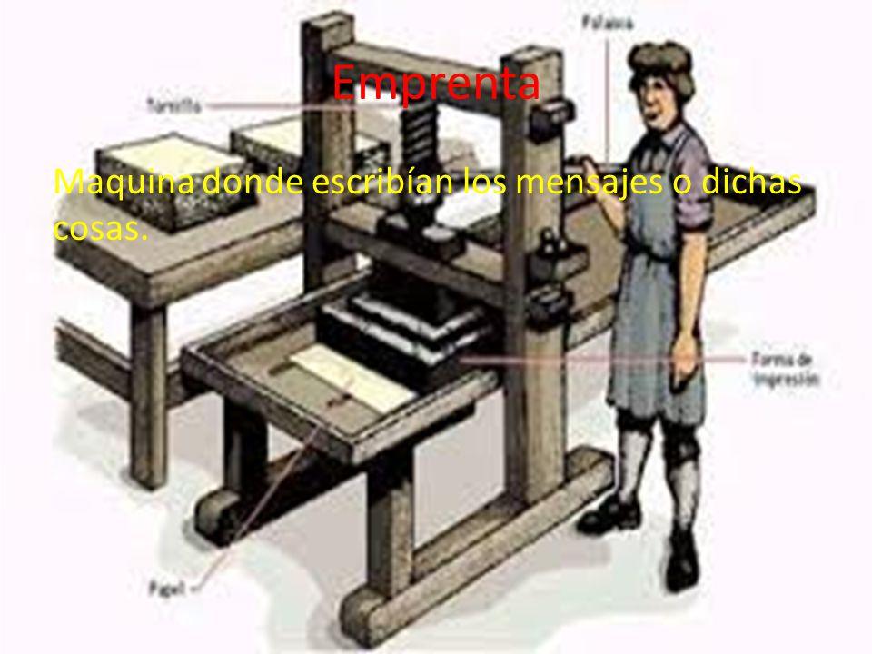 Emprenta Maquina donde escribían los mensajes o dichas cosas.