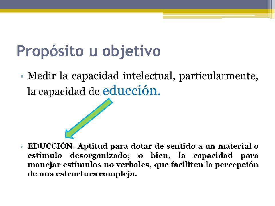Propósito u objetivo Medir la capacidad intelectual, particularmente, la capacidad de educción.