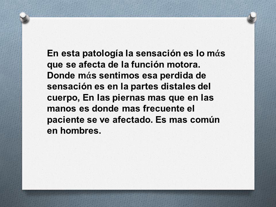 En esta patología la sensación es lo mάs que se afecta de la función motora.