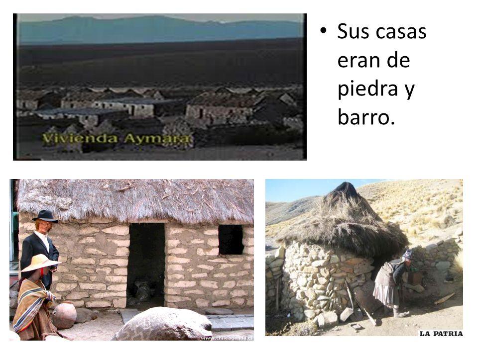 Sus casas eran de piedra y barro.