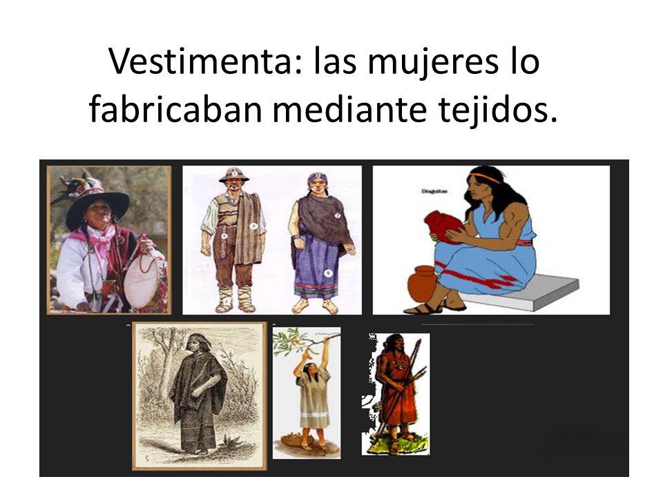 Vestimenta: las mujeres lo fabricaban mediante tejidos.