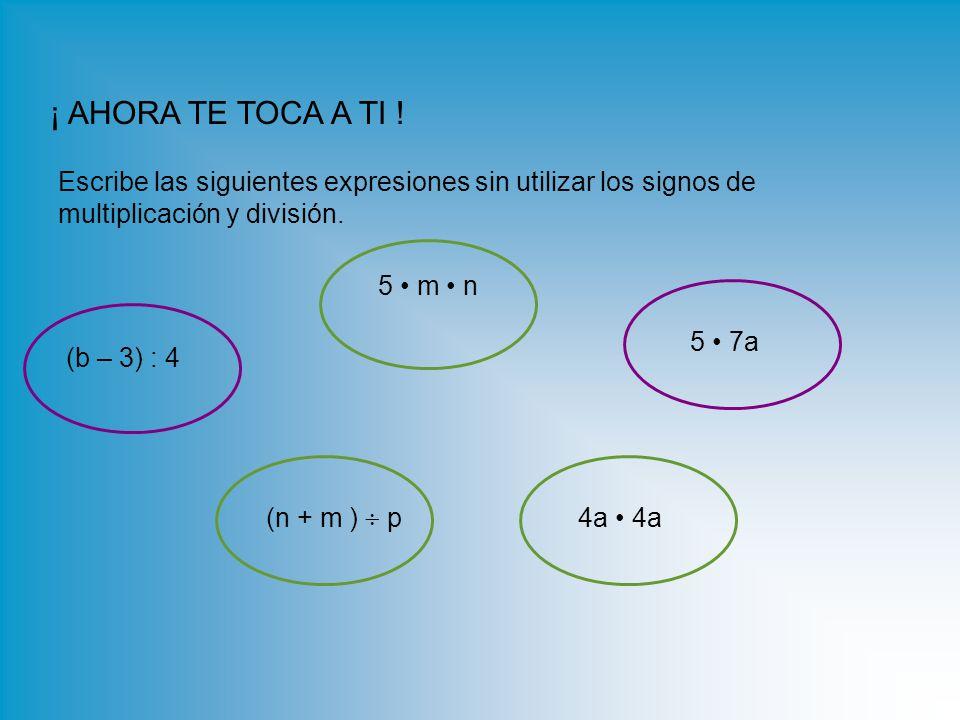 ¡ AHORA TE TOCA A TI ! Escribe las siguientes expresiones sin utilizar los signos de multiplicación y división.