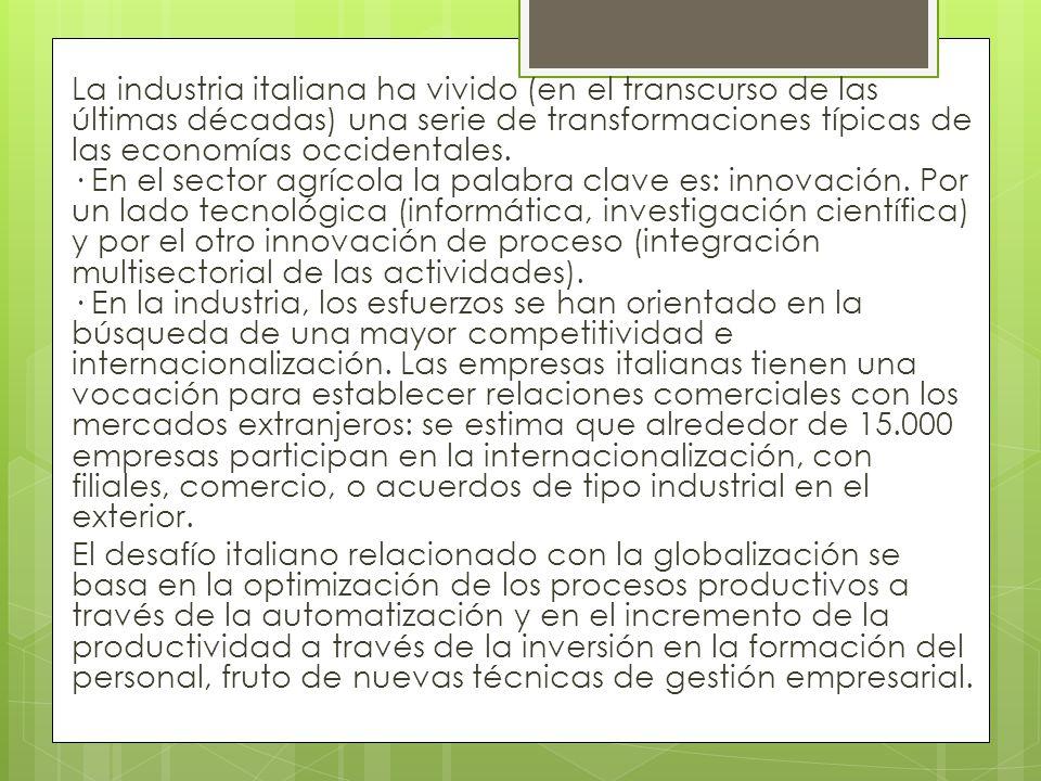 La industria italiana ha vivido (en el transcurso de las últimas décadas) una serie de transformaciones típicas de las economías occidentales.