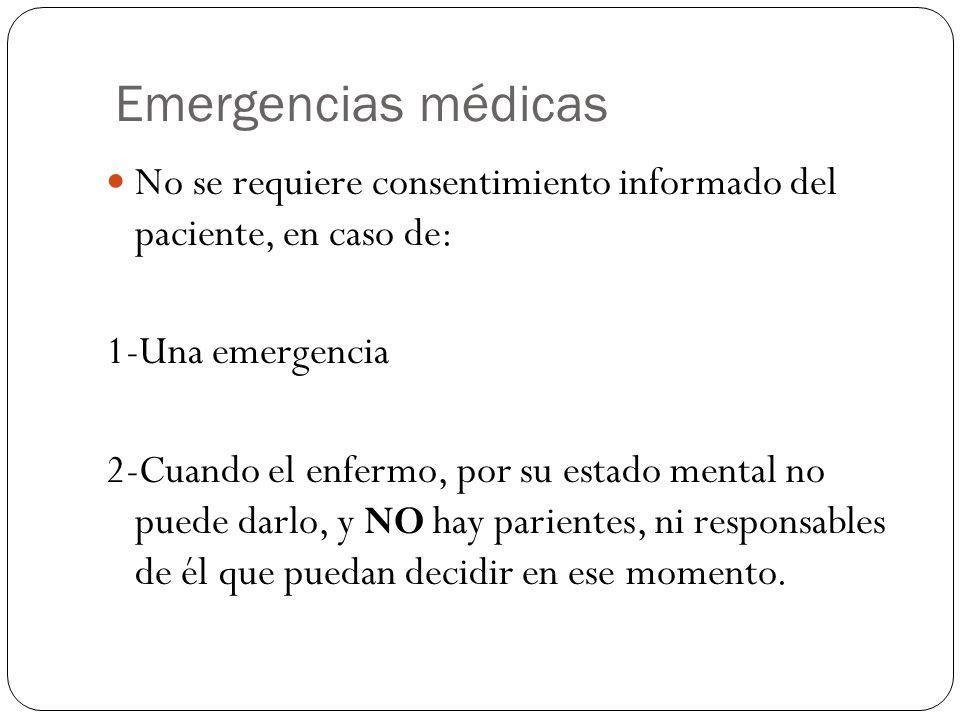 Emergencias médicas No se requiere consentimiento informado del paciente, en caso de: 1-Una emergencia.