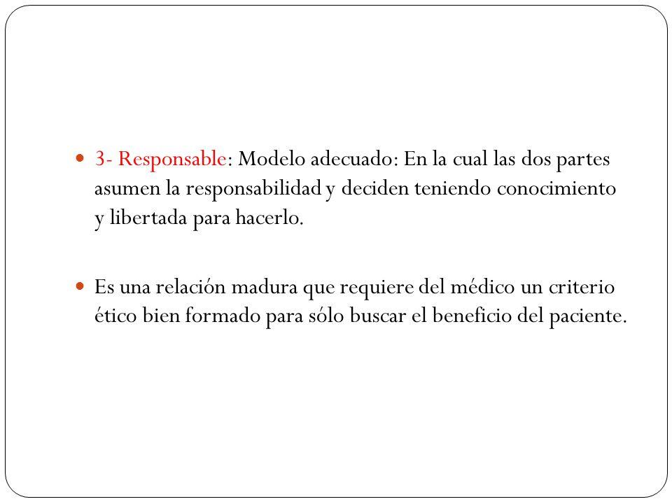 3- Responsable: Modelo adecuado: En la cual las dos partes asumen la responsabilidad y deciden teniendo conocimiento y libertada para hacerlo.