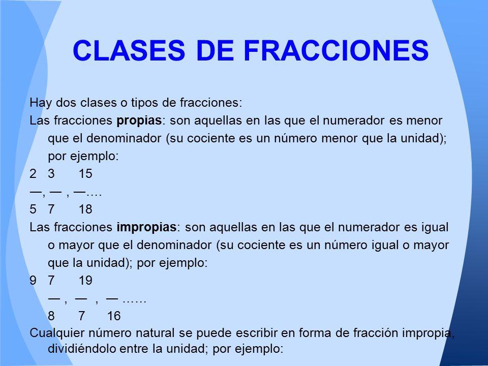 CLASES DE FRACCIONES Hay dos clases o tipos de fracciones: