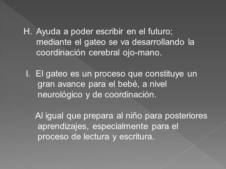 Ayuda a poder escribir en el futuro; mediante el gateo se va desarrollando la coordinación cerebral ojo-mano.
