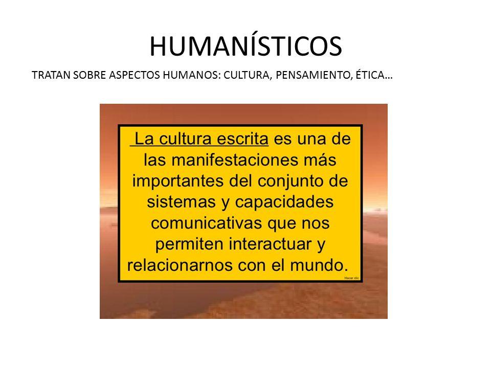 HUMANÍSTICOS TRATAN SOBRE ASPECTOS HUMANOS: CULTURA, PENSAMIENTO, ÉTICA…