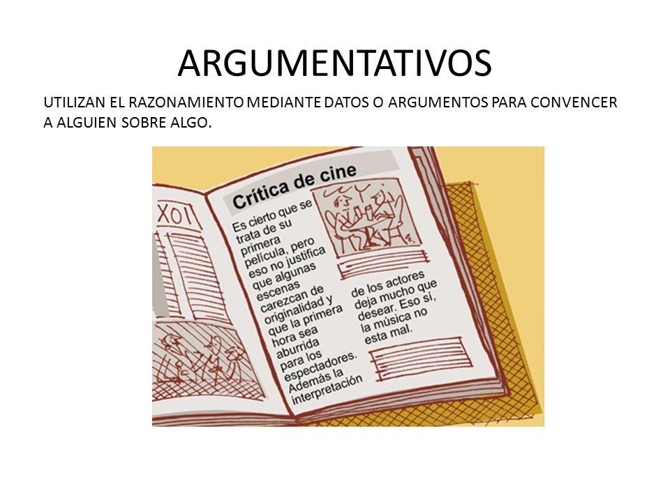 ARGUMENTATIVOS UTILIZAN EL RAZONAMIENTO MEDIANTE DATOS O ARGUMENTOS PARA CONVENCER.