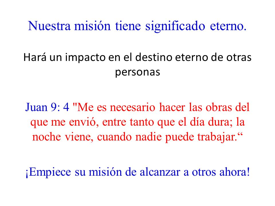 Nuestra misión tiene significado eterno.