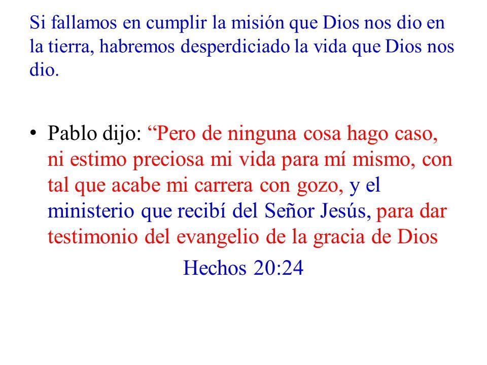 Si fallamos en cumplir la misión que Dios nos dio en la tierra, habremos desperdiciado la vida que Dios nos dio.