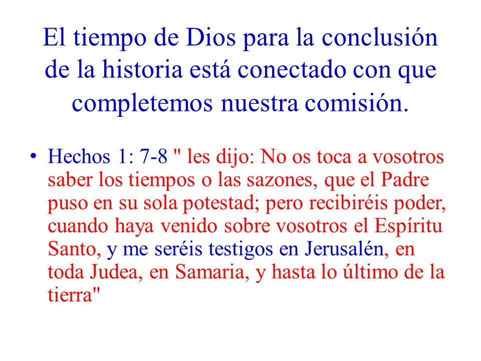 El tiempo de Dios para la conclusión de la historia está conectado con que completemos nuestra comisión.