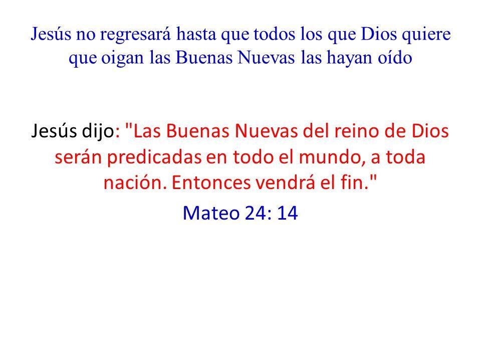 Jesús no regresará hasta que todos los que Dios quiere que oigan las Buenas Nuevas las hayan oído