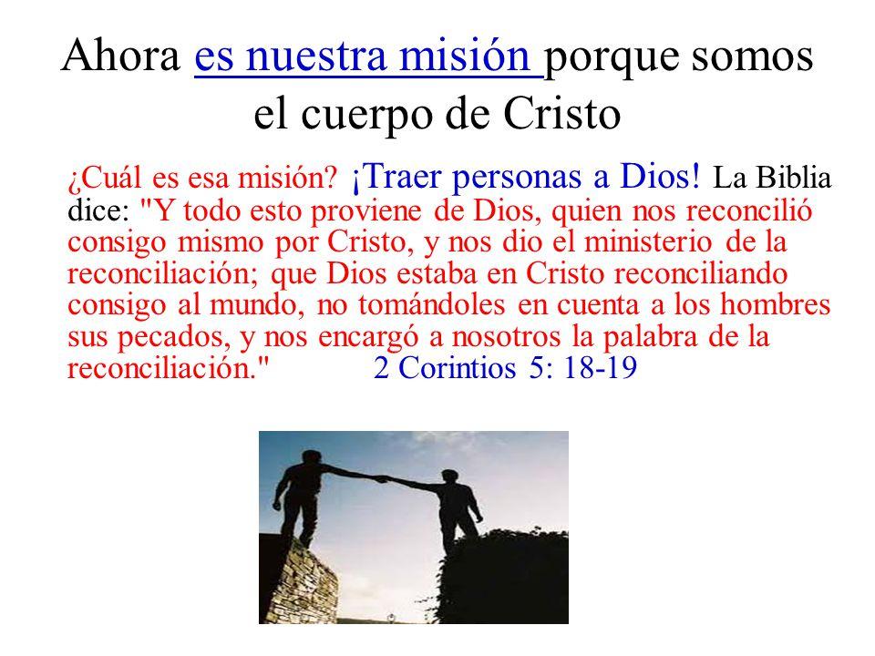 Ahora es nuestra misión porque somos el cuerpo de Cristo