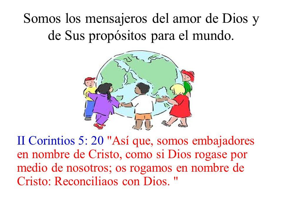 Somos los mensajeros del amor de Dios y de Sus propósitos para el mundo.