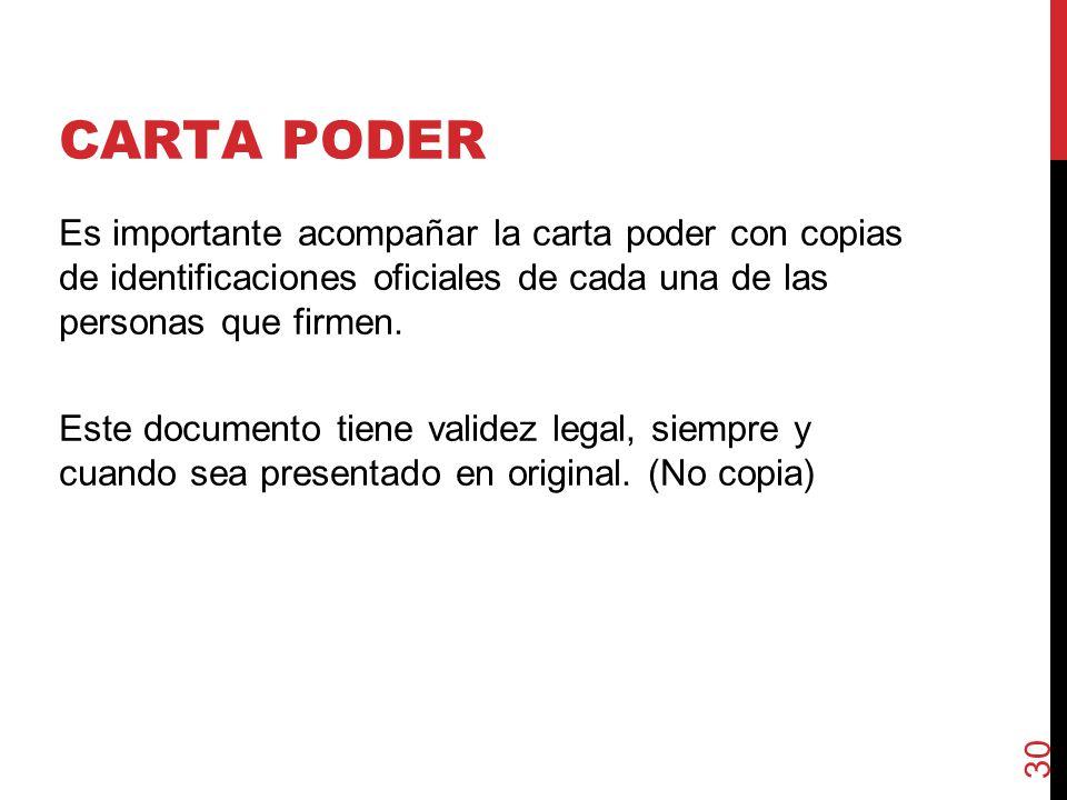 CARTA PODER Es importante acompañar la carta poder con copias de identificaciones oficiales de cada una de las personas que firmen.