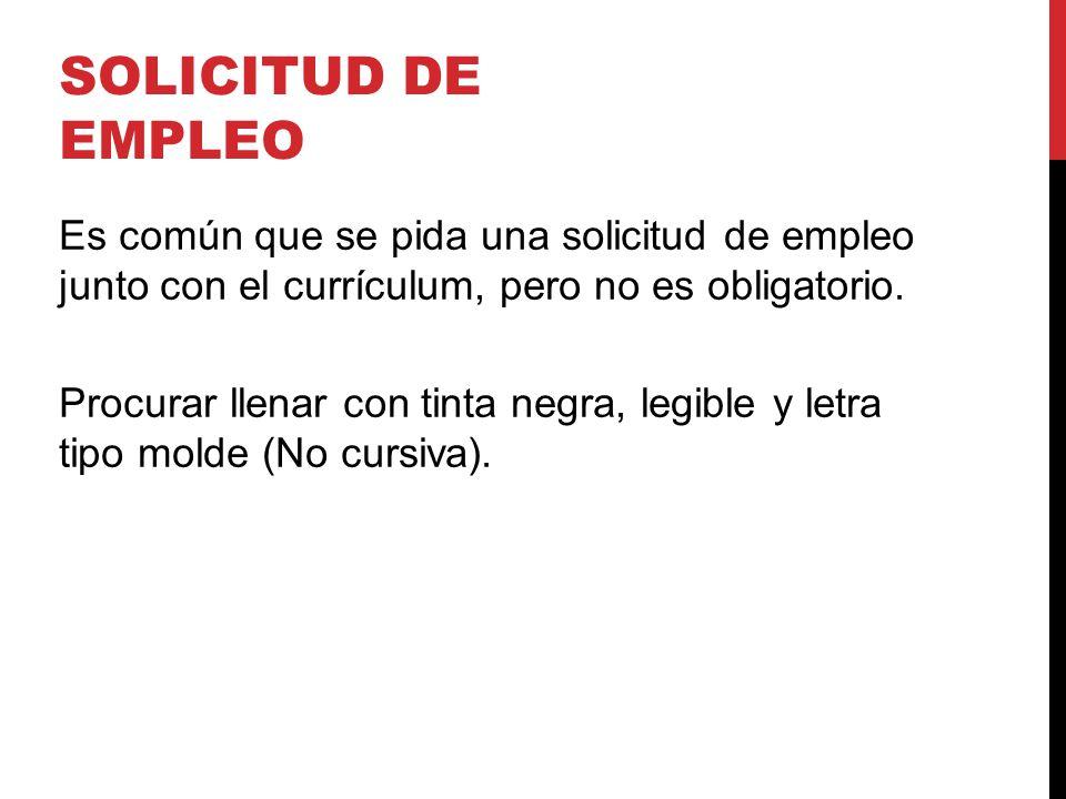 SOLICITUD DE EMPLEO Es común que se pida una solicitud de empleo junto con el currículum, pero no es obligatorio.